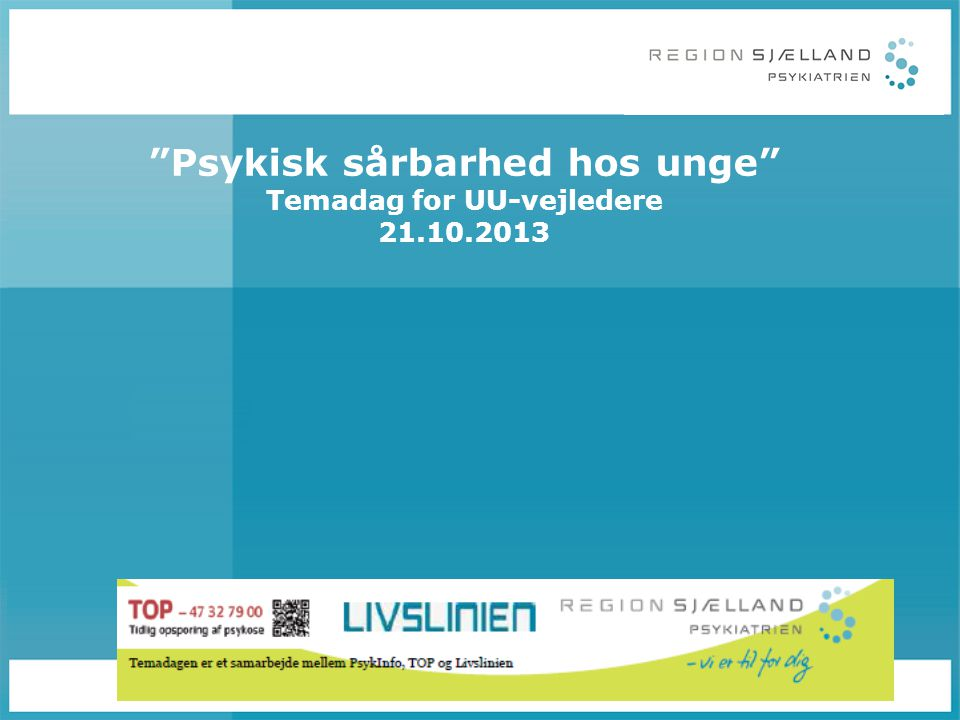 Psykisk sårbarhed hos unge Temadag for UU-vejledere 21.10.2013