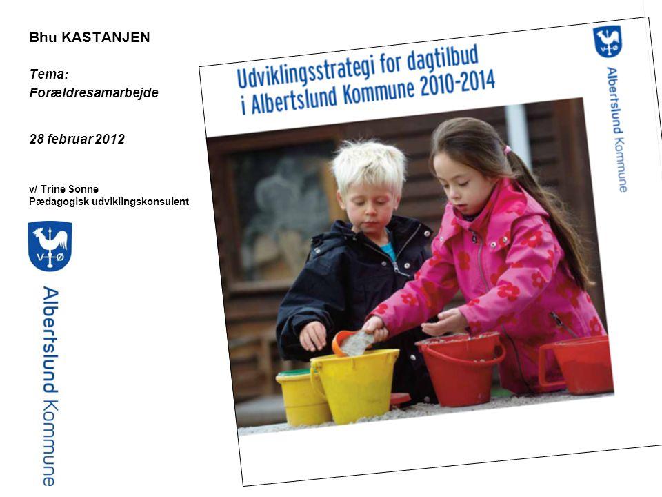 Bhu KASTANJEN Tema: Forældresamarbejde 28 februar 2012 v/ Trine Sonne