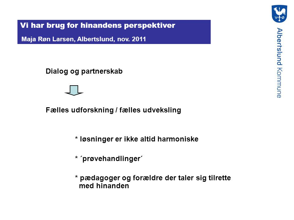Vi har brug for hinandens perspektiver Maja Røn Larsen, Albertslund, nov. 2011