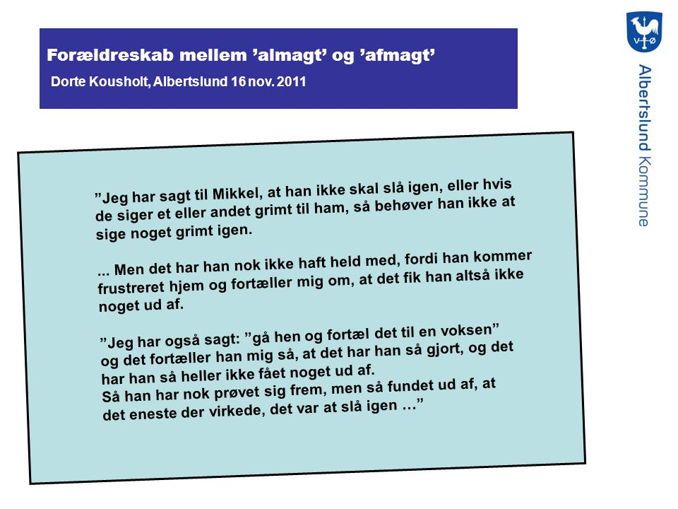 Forældreskab mellem 'almagt' og 'afmagt' Dorte Kousholt, Albertslund 16 nov. 2011