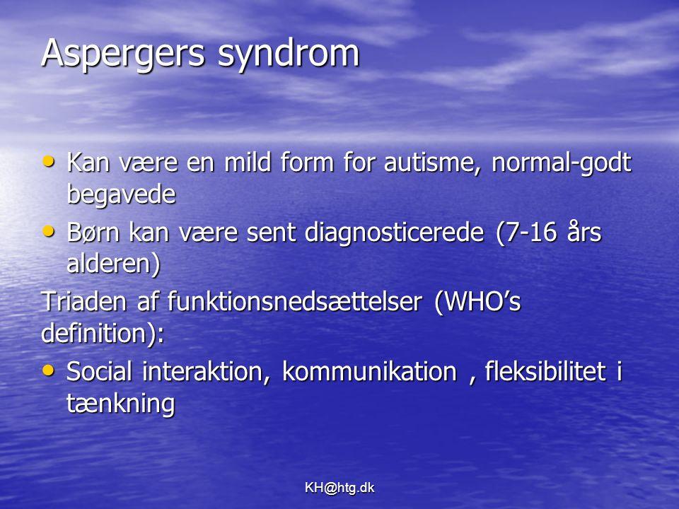 Aspergers syndrom Kan være en mild form for autisme, normal-godt begavede. Børn kan være sent diagnosticerede (7-16 års alderen)