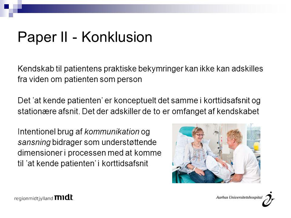Paper II - Konklusion Kendskab til patientens praktiske bekymringer kan ikke kan adskilles. fra viden om patienten som person.