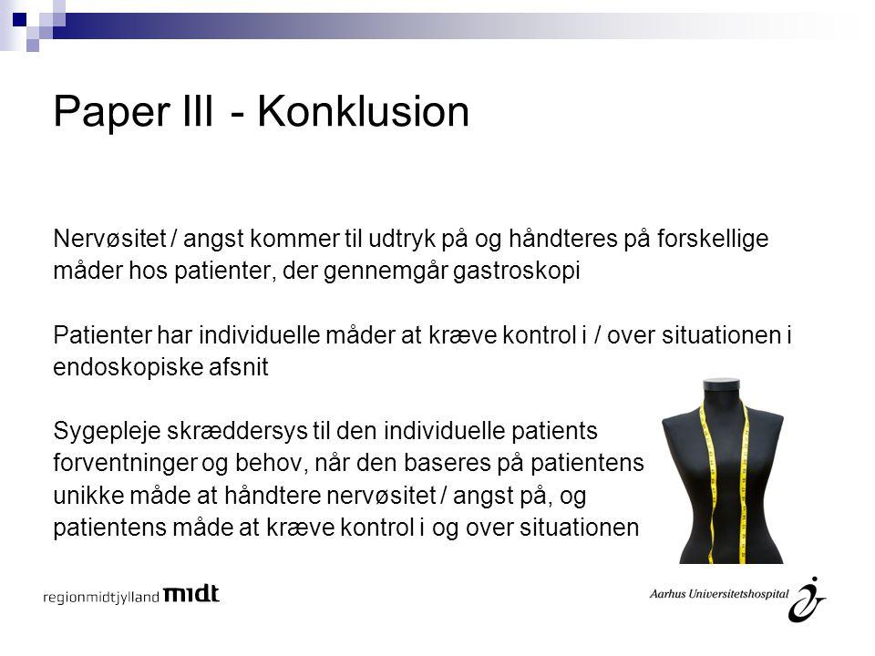 Paper III - Konklusion Nervøsitet / angst kommer til udtryk på og håndteres på forskellige. måder hos patienter, der gennemgår gastroskopi.