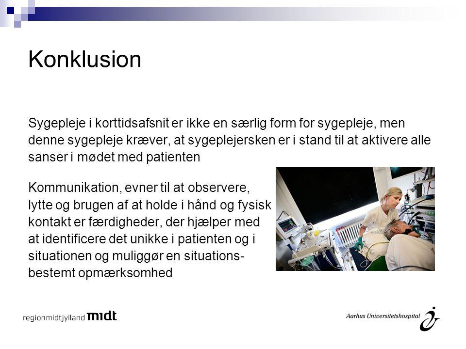 Konklusion Sygepleje i korttidsafsnit er ikke en særlig form for sygepleje, men.