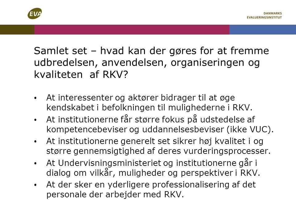 Samlet set – hvad kan der gøres for at fremme udbredelsen, anvendelsen, organiseringen og kvaliteten af RKV