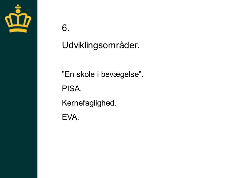 6. Udviklingsområder. En skole i bevægelse . PISA. Kernefaglighed.