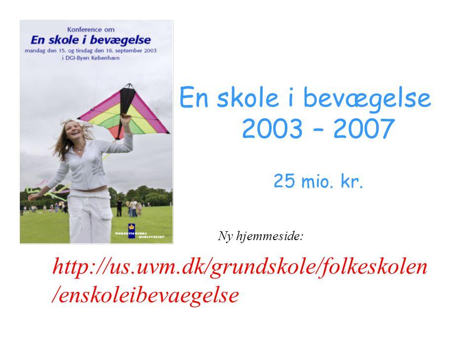 En skole i bevægelse 2003 – 2007. 25 mio. kr. Ny hjemmeside: http://us.uvm.dk/grundskole/folkeskolen.