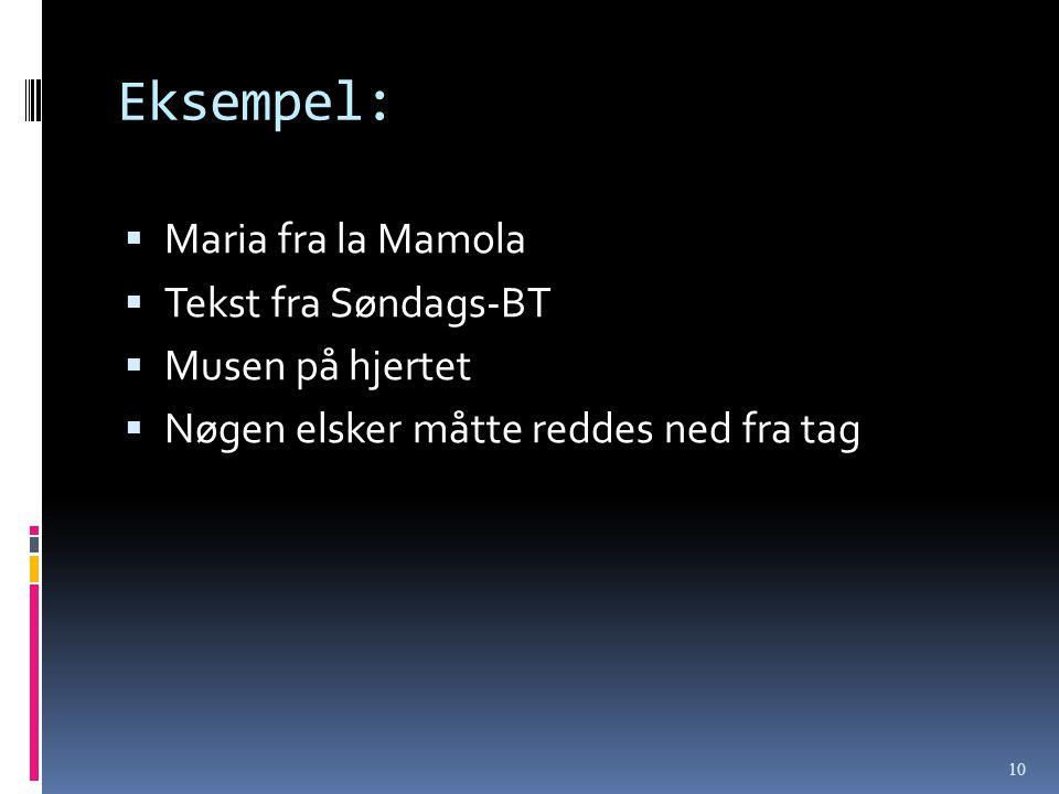 Eksempel: Maria fra la Mamola Tekst fra Søndags-BT Musen på hjertet