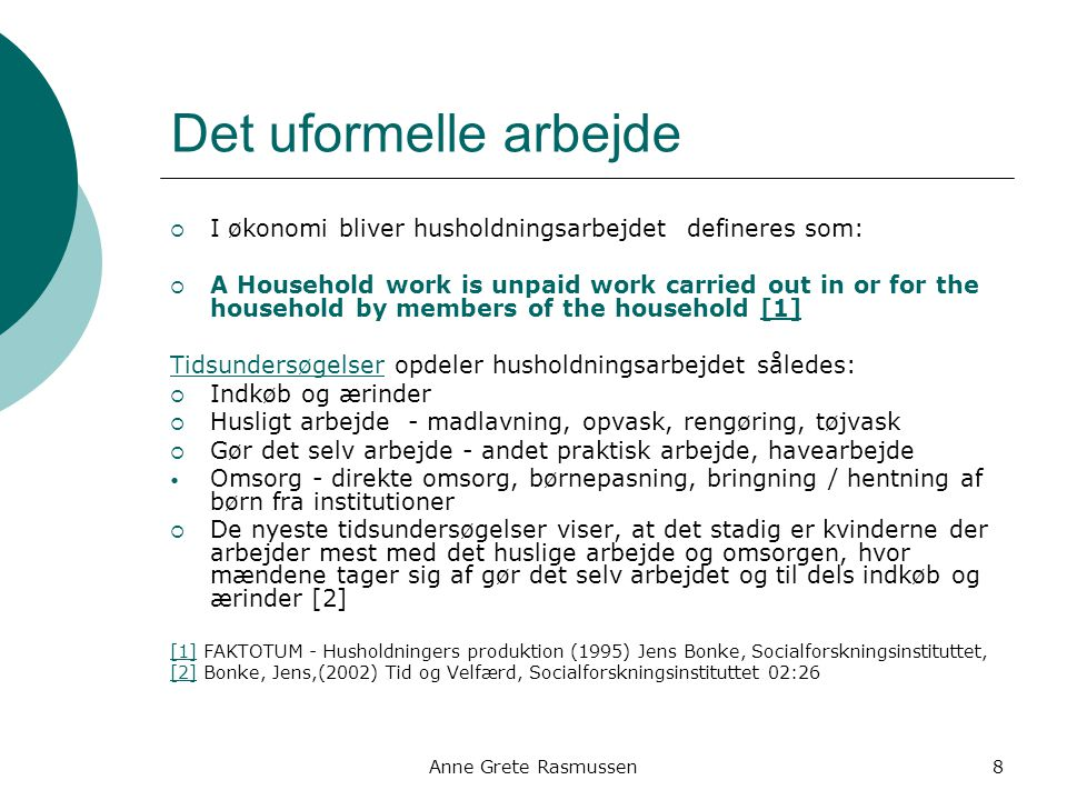 Det uformelle arbejde I økonomi bliver husholdningsarbejdet defineres som: