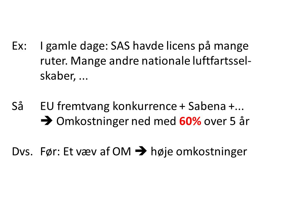 Ex:. I gamle dage: SAS havde licens på mange. ruter