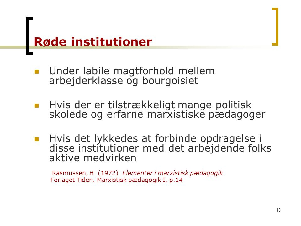 Røde institutioner Under labile magtforhold mellem arbejderklasse og bourgoisiet.