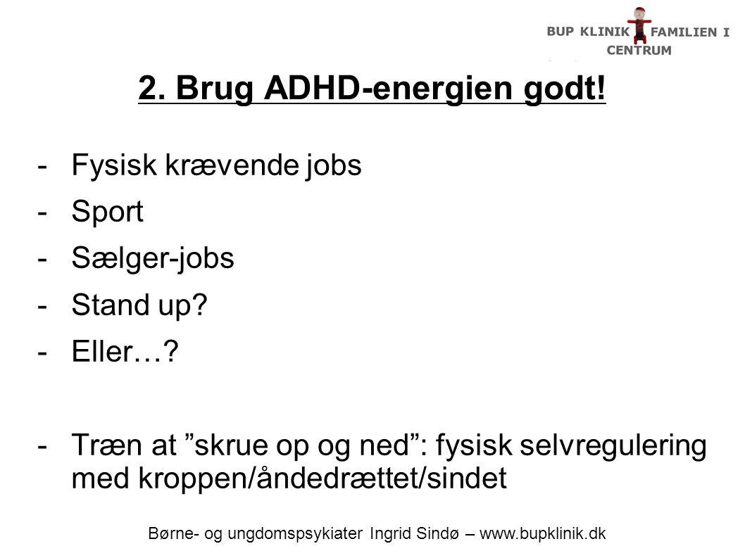 2. Brug ADHD-energien godt!