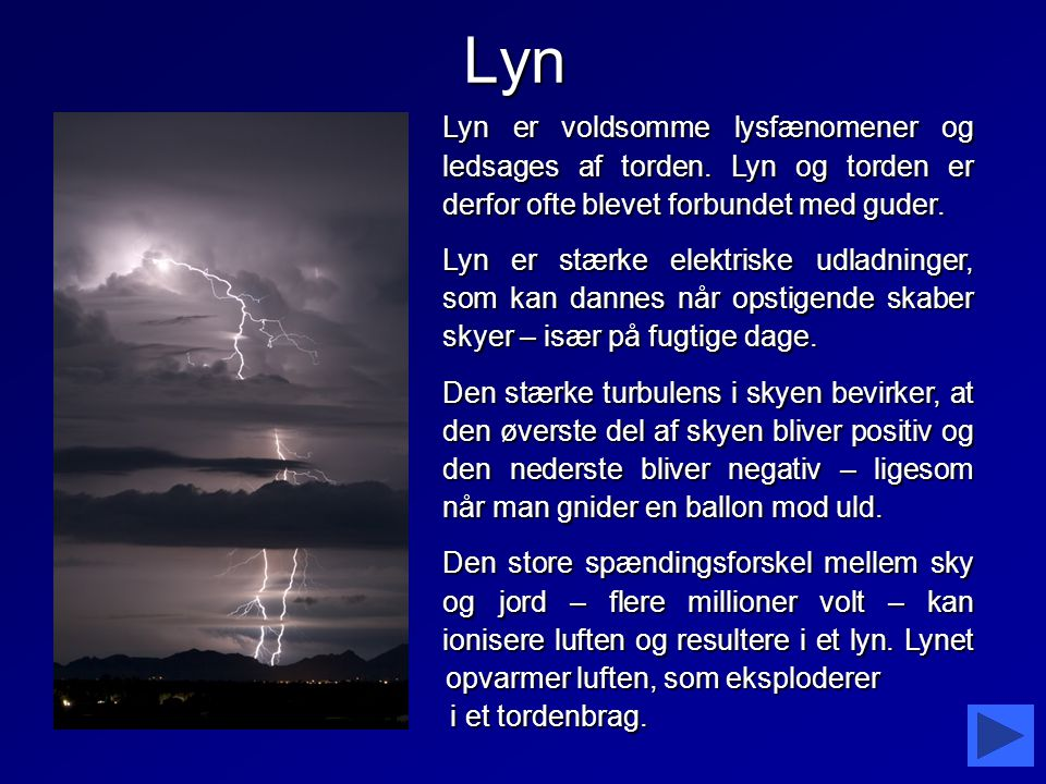 Lyn Lyn er voldsomme lysfænomener og ledsages af torden. Lyn og torden er derfor ofte blevet forbundet med guder.
