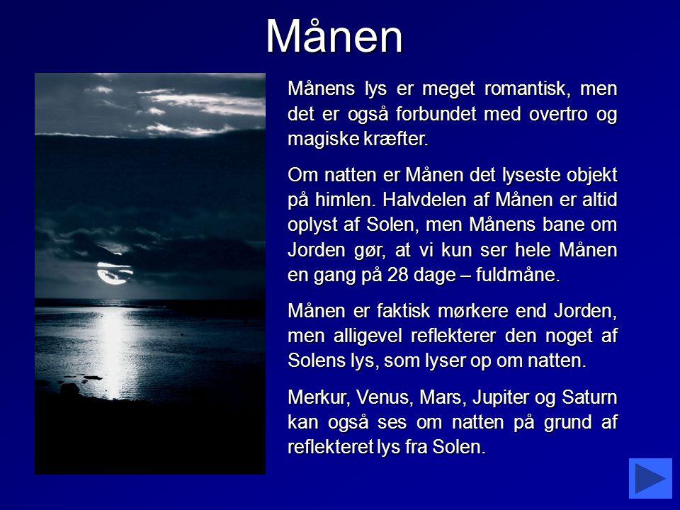 Månen Månens lys er meget romantisk, men det er også forbundet med overtro og magiske kræfter.