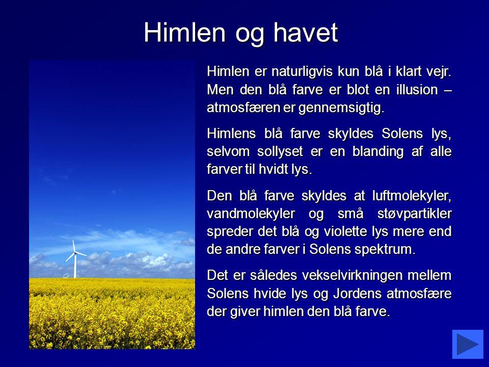 Himlen og havet Himlen er naturligvis kun blå i klart vejr. Men den blå farve er blot en illusion – atmosfæren er gennemsigtig.