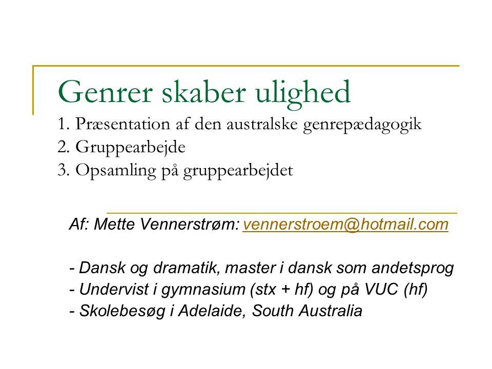 Genrer skaber ulighed 1. Præsentation af den australske genrepædagogik 2. Gruppearbejde 3. Opsamling på gruppearbejdet