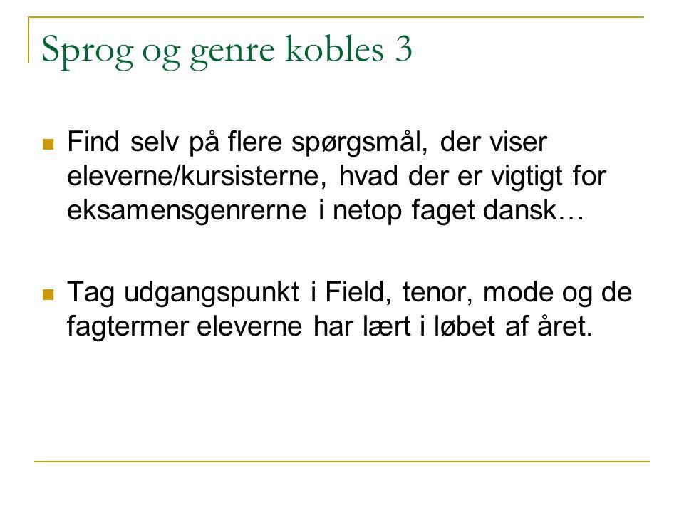 Sprog og genre kobles 3 Find selv på flere spørgsmål, der viser eleverne/kursisterne, hvad der er vigtigt for eksamensgenrerne i netop faget dansk…