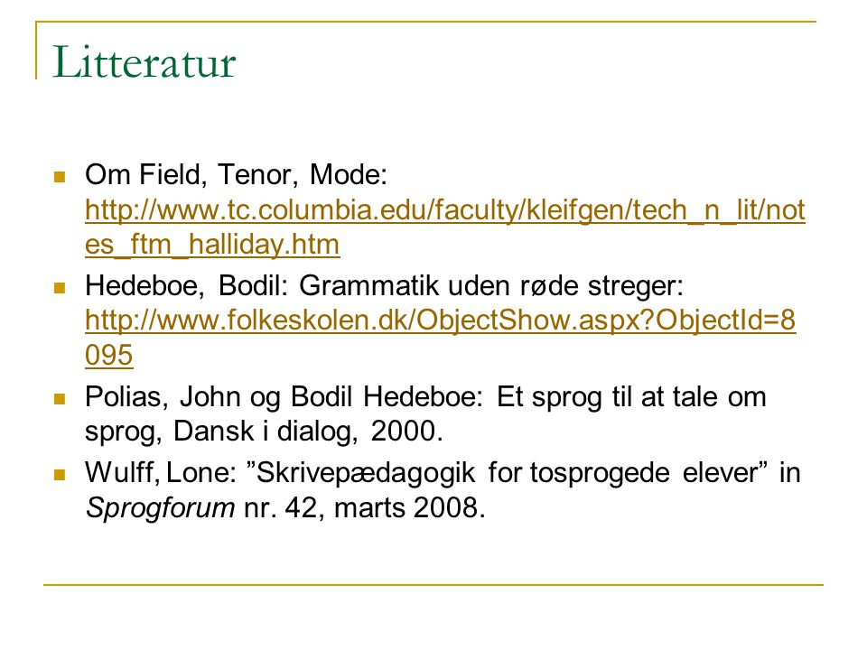 Litteratur Om Field, Tenor, Mode: http://www.tc.columbia.edu/faculty/kleifgen/tech_n_lit/notes_ftm_halliday.htm.