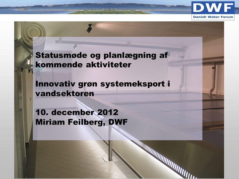 Statusmøde og planlægning af kommende aktiviteter Innovativ grøn systemeksport i vandsektoren 10.