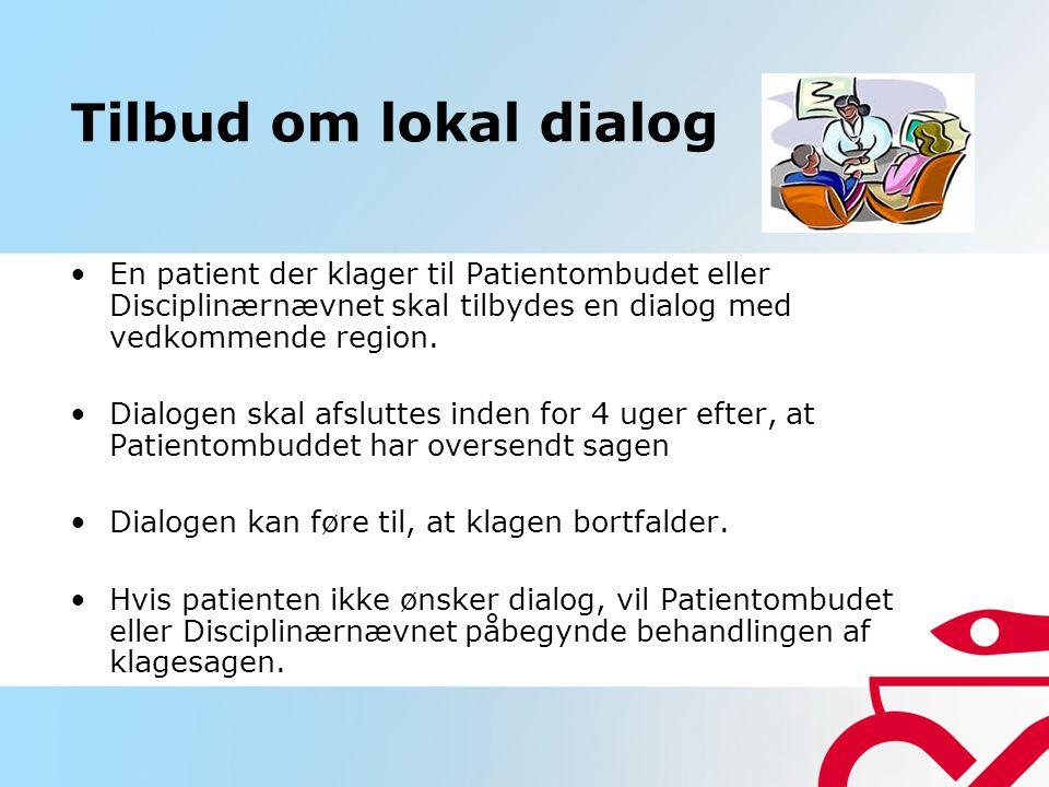 Tilbud om lokal dialog En patient der klager til Patientombudet eller Disciplinærnævnet skal tilbydes en dialog med vedkommende region.