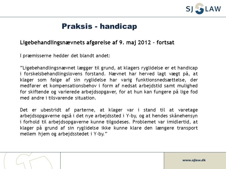 Praksis - handicap Ligebehandlingsnævnets afgørelse af 9. maj 2012 – fortsat. I præmisserne hedder det blandt andet: