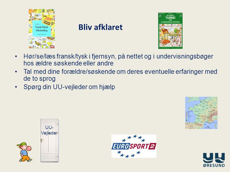 Bliv afklaret Hør/se/læs fransk/tysk i fjernsyn, på nettet og i undervisningsbøger hos ældre søskende eller andre.