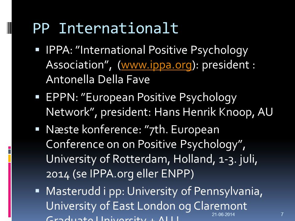 PP Internationalt IPPA: International Positive Psychology Association , (www.ippa.org): president : Antonella Della Fave.