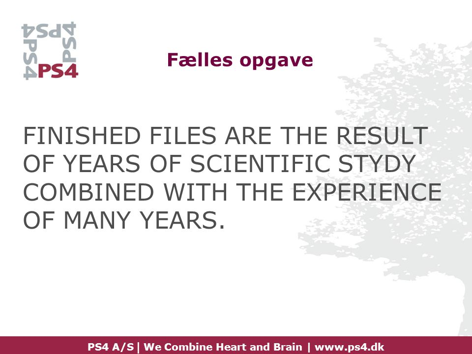 Fælles opgave FINISHED FILES ARE THE RESULT OF YEARS OF SCIENTIFIC STYDY COMBINED WITH THE EXPERIENCE OF MANY YEARS.