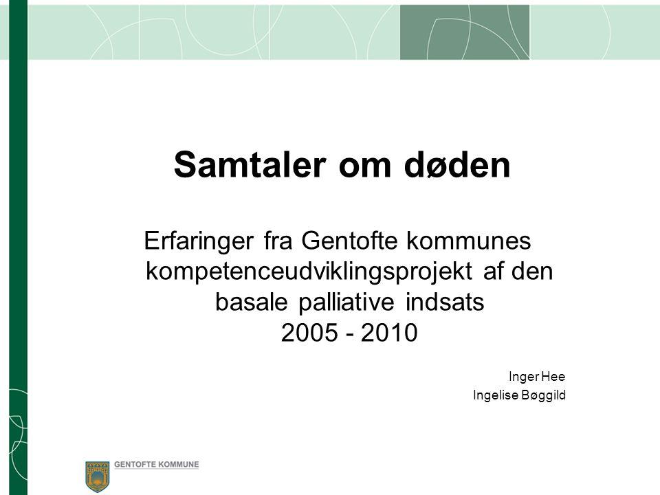 Samtaler om døden Erfaringer fra Gentofte kommunes kompetenceudviklingsprojekt af den basale palliative indsats 2005 - 2010.