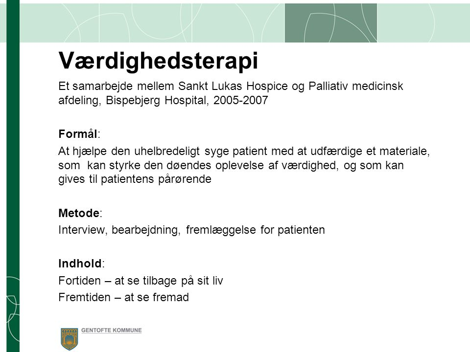 Værdighedsterapi Et samarbejde mellem Sankt Lukas Hospice og Palliativ medicinsk afdeling, Bispebjerg Hospital, 2005-2007.
