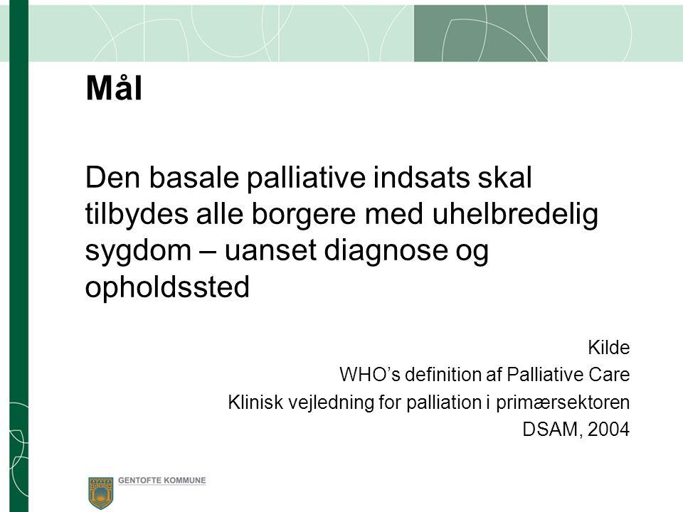 Mål Den basale palliative indsats skal tilbydes alle borgere med uhelbredelig sygdom – uanset diagnose og opholdssted.