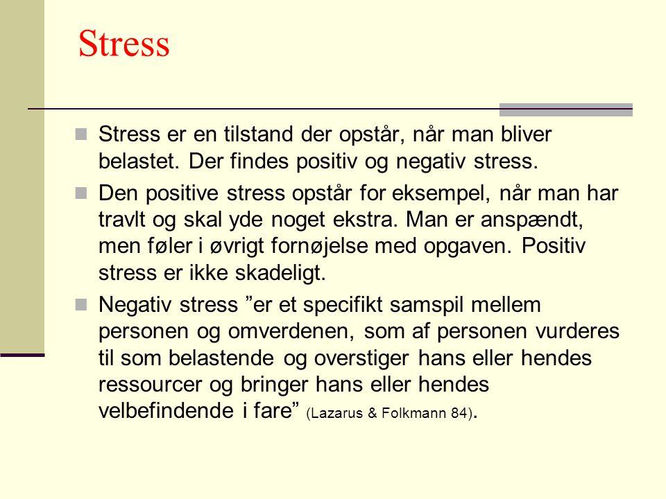 Stress Stress er en tilstand der opstår, når man bliver belastet. Der findes positiv og negativ stress.