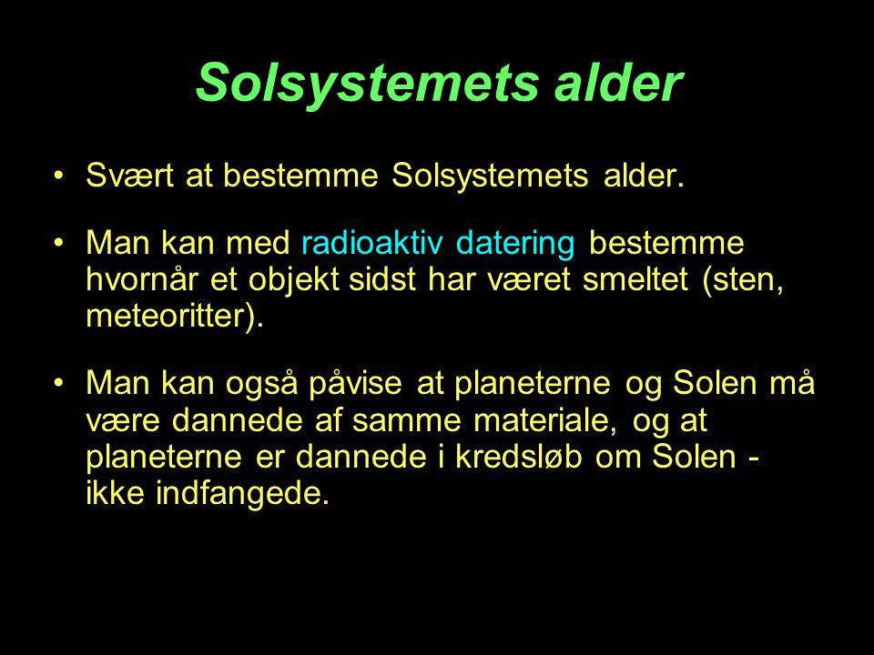 Solsystemets alder Svært at bestemme Solsystemets alder.