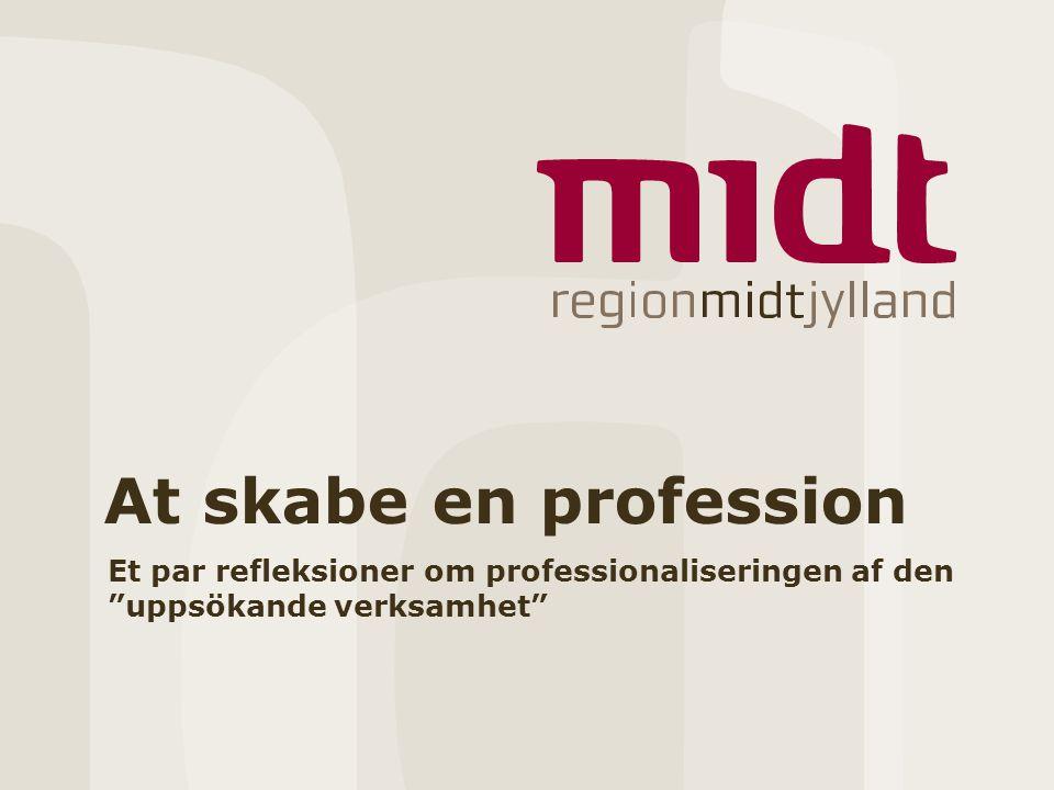 At skabe en profession Et par refleksioner om professionaliseringen af den uppsökande verksamhet