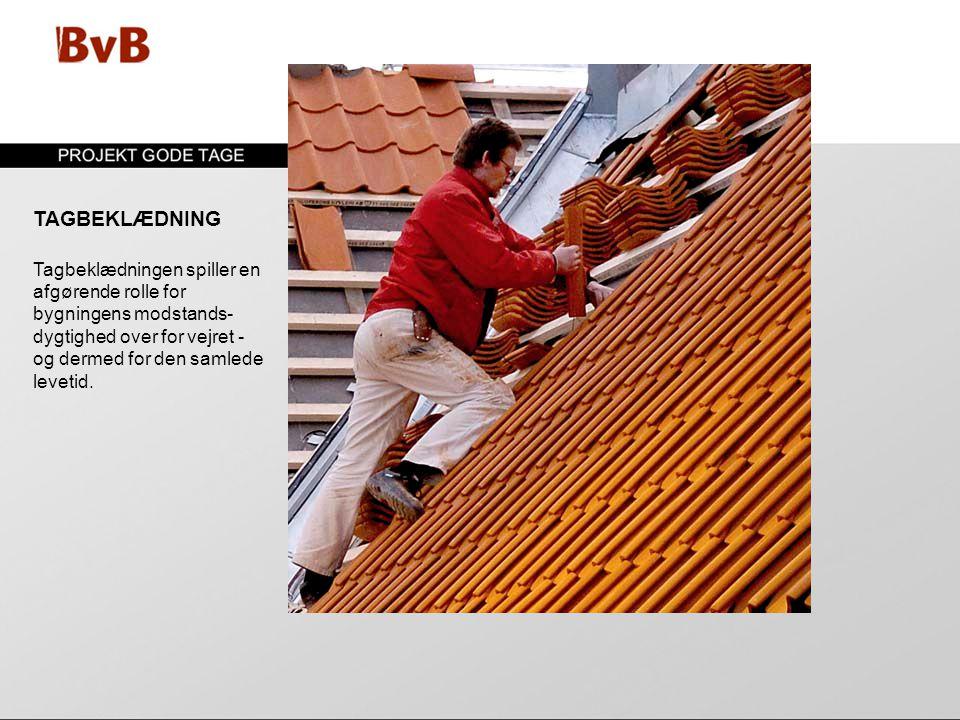 TAGBEKLÆDNING Tagbeklædningen spiller en afgørende rolle for bygningens modstands-dygtighed over for vejret - og dermed for den samlede levetid.