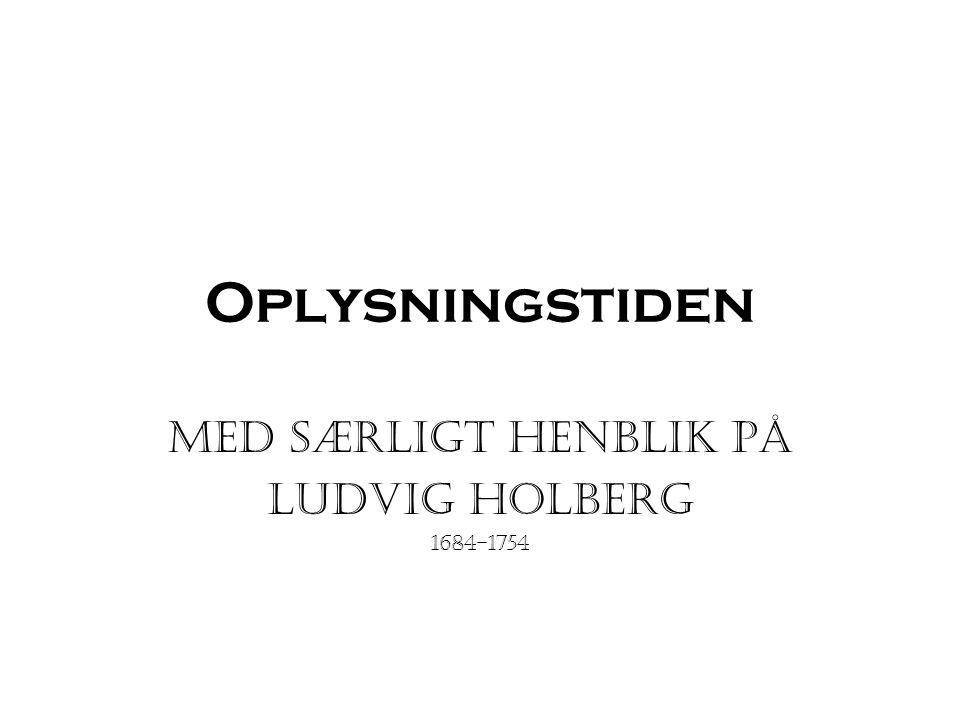 Med særligt henblik på Ludvig Holberg 1684-1754