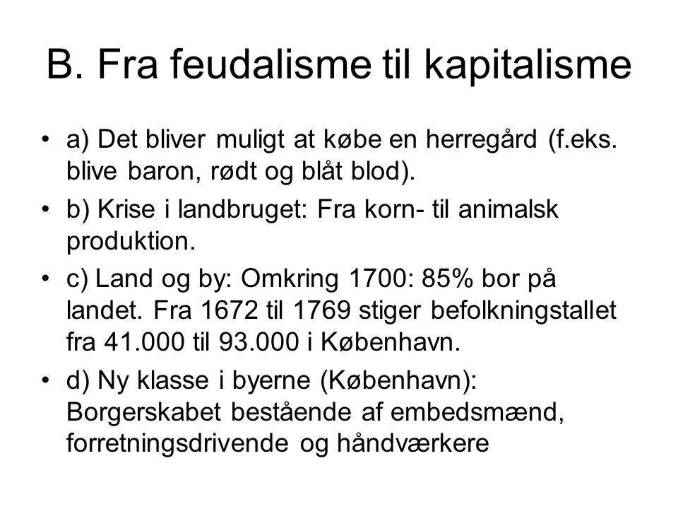 B. Fra feudalisme til kapitalisme