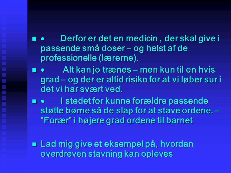 · Derfor er det en medicin , der skal give i passende små doser – og helst af de professionelle (lærerne).