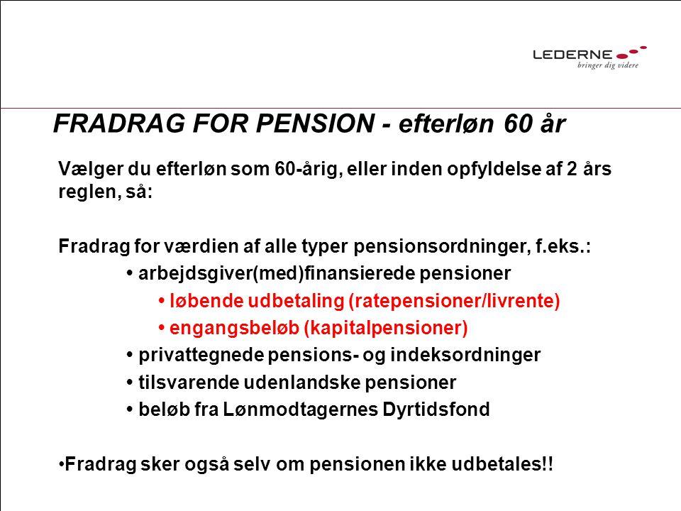 FRADRAG FOR PENSION - efterløn 60 år