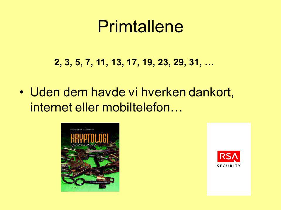 Primtallene 2, 3, 5, 7, 11, 13, 17, 19, 23, 29, 31, … Uden dem havde vi hverken dankort, internet eller mobiltelefon…