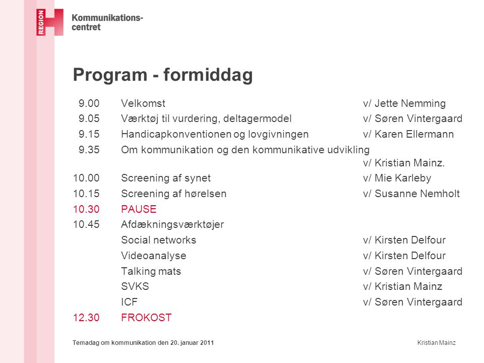 Program - formiddag 9.00 Velkomst v/ Jette Nemming