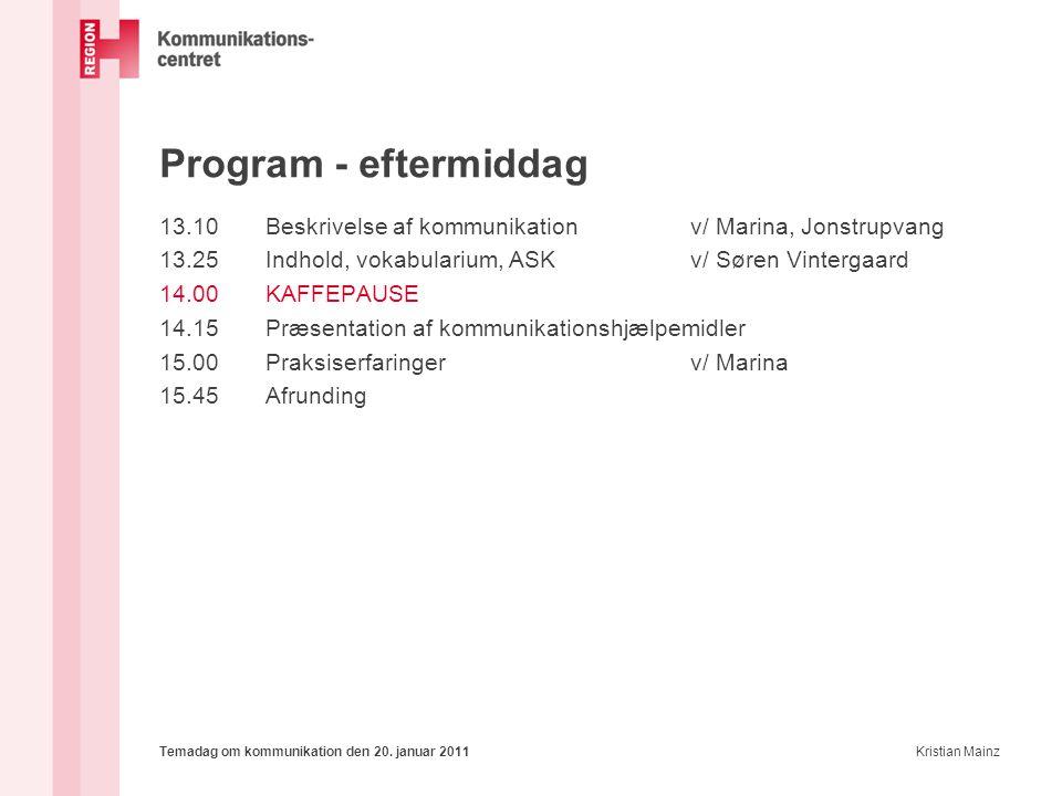 Program - eftermiddag 13.10 Beskrivelse af kommunikation v/ Marina, Jonstrupvang. 13.25 Indhold, vokabularium, ASK v/ Søren Vintergaard.