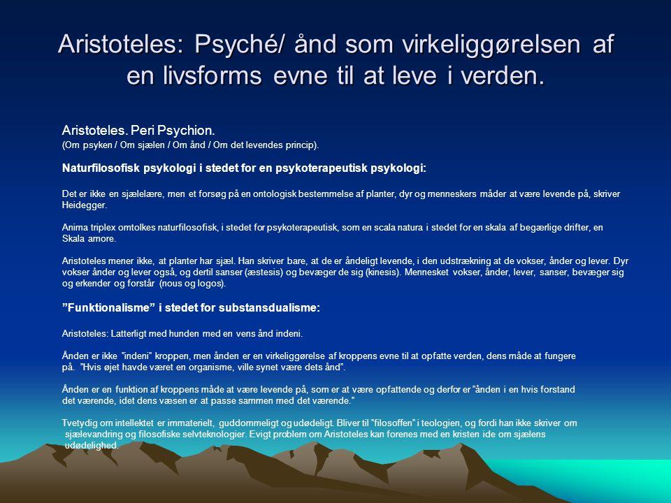Aristoteles: Psyché/ ånd som virkeliggørelsen af en livsforms evne til at leve i verden.