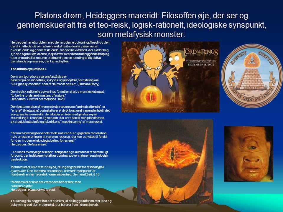 Platons drøm, Heideggers mareridt: Filosoffen øje, der ser og gennemskuer alt fra et teo-reisk, logisk-rationelt, ideologiske synspunkt, som metafysisk monster: