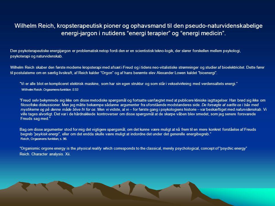 Wilhelm Reich, kropsterapeutisk pioner og ophavsmand til den pseudo-naturvidenskabelige energi-jargon i nutidens energi terapier og energi medicin .