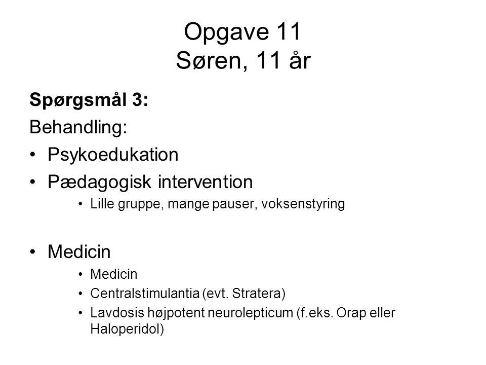 Opgave 11 Søren, 11 år Spørgsmål 3: Behandling: Psykoedukation