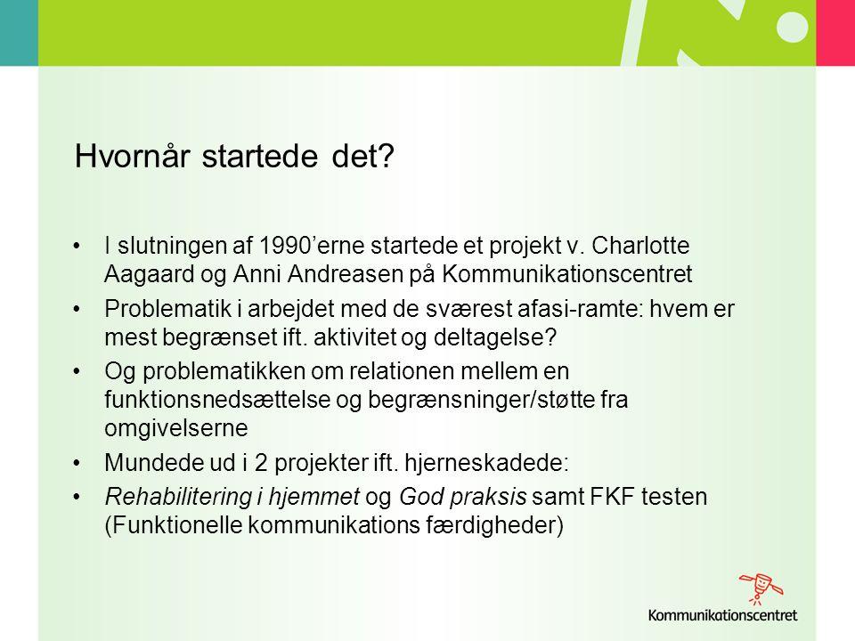 Hvornår startede det I slutningen af 1990'erne startede et projekt v. Charlotte Aagaard og Anni Andreasen på Kommunikationscentret.