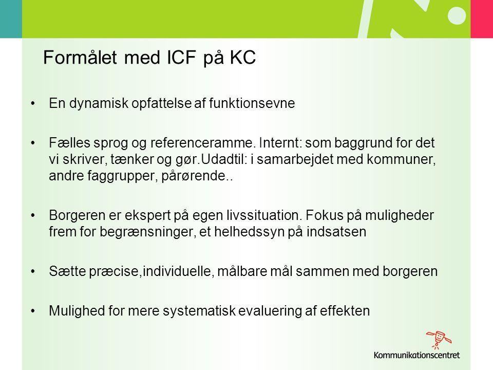 Formålet med ICF på KC En dynamisk opfattelse af funktionsevne