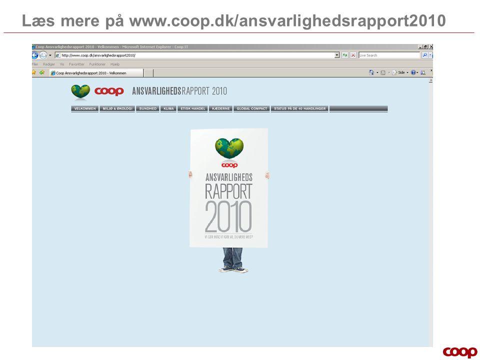 Læs mere på www.coop.dk/ansvarlighedsrapport2010