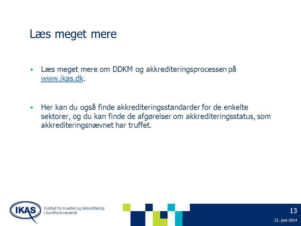 Læs meget mere Læs meget mere om DDKM og akkrediteringsprocessen på www.ikas.dk.